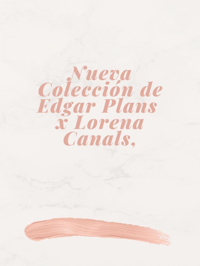 Nueva Colección EDGAR PLANS x LORENA CANALS